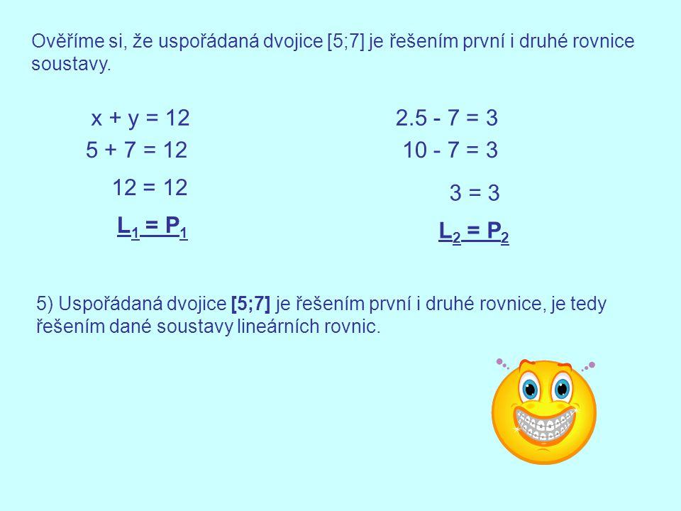 Ověříme si, že uspořádaná dvojice [5;7] je řešením první i druhé rovnice soustavy.
